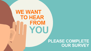 We Want to Hear From You - Please Complete Our Survey
